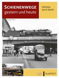 Zeitreise durch Berlin - Band 1: Eisenbahn (Reise- und Güterverkehr)